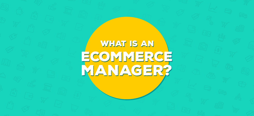 What is an ecommerce manager?