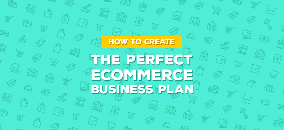 how to create the perfect ecommerce business plan