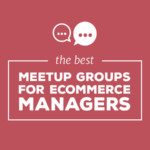 The best meetup groups for eCommerce Managers